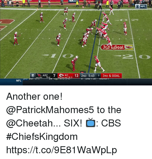 Another One, Memes, and Nfl: 3rd & Goal  ARZ  1 2ND 5:40 9 3RD & GOAL  2-6)  NFL Another one!  @PatrickMahomes5 to the @Cheetah... SIX!  📺: CBS #ChiefsKingdom https://t.co/9E81WaWpLp