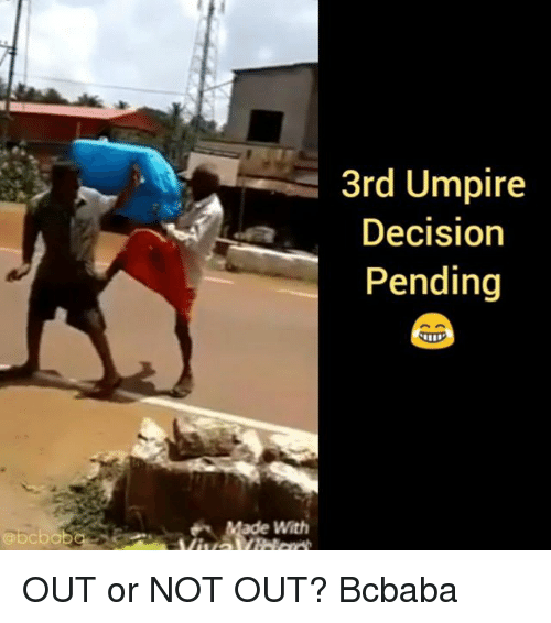Memes, 🤖, and Made: 3rd Umpire  Decision  Pending  abcbab  Made With OUT or NOT OUT? Bcbaba