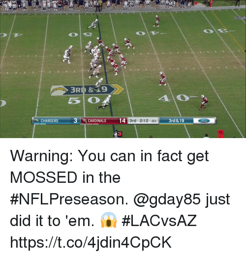 Memes, Chargers, and 🤖: 3RID&9  50  3CARDINALS14  3rd 212 03rd & 19  CHARGERS  3 Warning: You can in fact get MOSSED in the #NFLPreseason.  @gday85 just did it to 'em. 😱 #LACvsAZ https://t.co/4jdin4CpCK