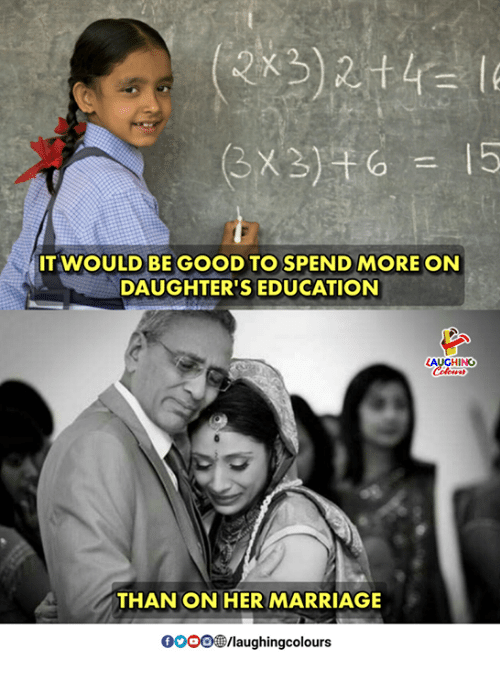 Marriage, Good, and Indianpeoplefacebook: (3X3)  = 15  TWOULD BE GOOD TO SPEND MORE ON  DAUGHTER'S EDUCATION  LAUGHING  THAN ON HER MARRIAGE  00 Gelaughingcolours