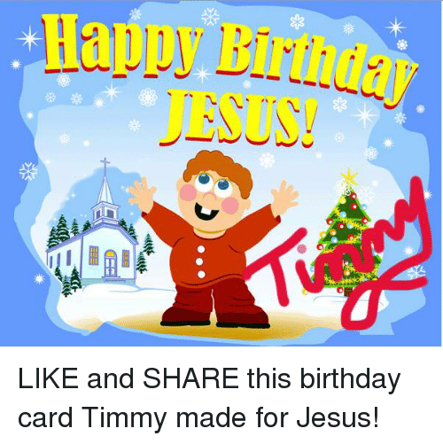 4 Like And Share This Birthday Card Timmy Made For Jesus Meme