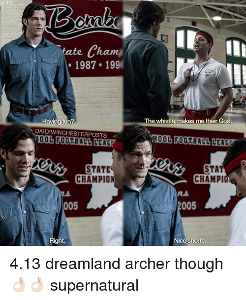 Football, God, and Memes: 4.13  tate Cham  1987 199  Having tun?  DAILY WINCHESTERPOSTS  00L FOOTBALL LEAG  STATE  CHAMPION  005  Right.  The whistle makes me their God  STA  CHAMPI  005  Nice shorts. 4.13 dreamland archer though 👌🏻👌🏻 supernatural