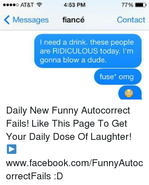 8d65b43df71 Autocorrect, Dude, and Facebook: 4:53 PM AT&T 77% Messages fiancé. Daily  New Funny ...