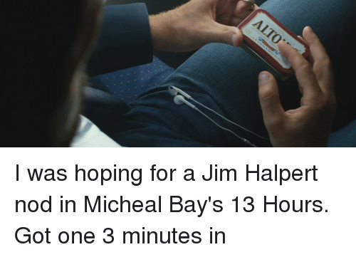 4 Alto I Was Hoping For A Jim Halpert Nod In Micheal Bays 13 Hours