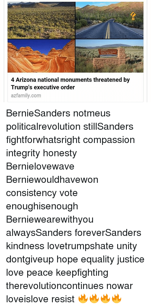 Love, Memes, and Arizona: 4 Arizona national monuments threatened by  Trump's executive order  azfamily.com BernieSanders notmeus politicalrevolution stillSanders fightforwhatsright compassion integrity honesty Bernielovewave Berniewouldhavewon consistency vote enoughisenough Berniewearewithyou alwaysSanders foreverSanders kindness lovetrumpshate unity dontgiveup hope equality justice love peace keepfighting therevolutioncontinues nowar loveislove resist 🔥🔥🔥🔥