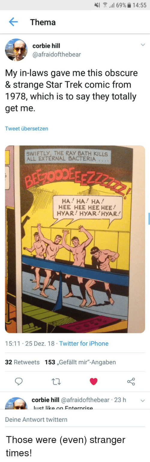 """Iphone, Star Trek, and Twitter: 4{  """"il 69%-14:55  Thema  corbie hill  @afraidofthebear  My in-laws gave me this obscure  & strange Star Trek comic from  1978, which is to say they totally  get me.  Tweet übersetzen  SWIFTLY, THE RAY BATH KILLS  ALL EXTERNAL BACTERIA  HA HA! HA  HEE HEE HEE HEE  HYAR HYAR HYAR.  15:11 25 Dez. 18 Twitter for iPhone  32 Retweets 153 ,Gefällt mir""""-Angaben  corbie hill @afraidofthebear 23 h  Deine Antwort twittern Those were (even) stranger times!"""