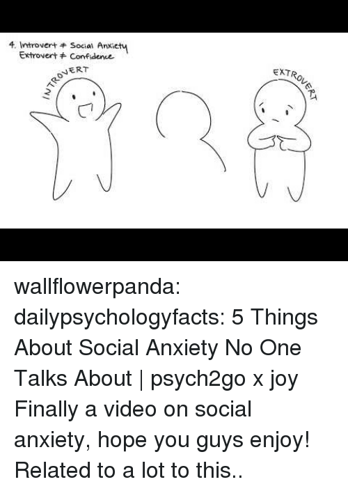 Confidence, Introvert, and Tumblr: 4. introvert t social anxiety  Extrovert Confidence  NERT  EXTR wallflowerpanda:  dailypsychologyfacts:  5 Things About Social Anxiety No One Talks About | psych2go x joy Finally a video on social anxiety, hope you guys enjoy!    Related to a lot to this..