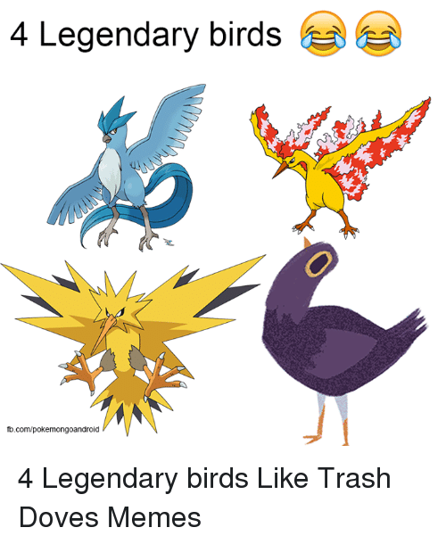 Dank, 🤖, and Legendary: 4 Legendary birds  fb.com/pokemongoandroid 4 Legendary birds  Like Trash Doves Memes