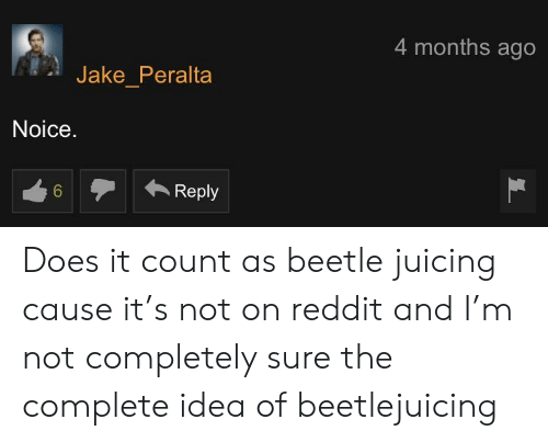 4 Months Ago Jake Peralta Noice 6Reply Does It Count as Beetle