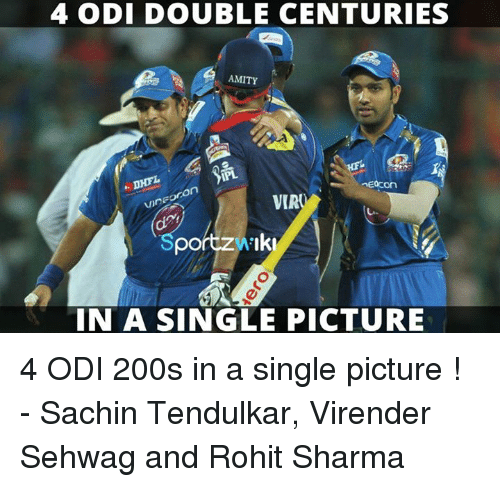 Memes, Sachin Tendulkar, and Single: 4 ODI DOUBLE CENTURIES  AMITY  Econ  con  VIR  IN A SINGLE PICTURE 4 ODI 200s in a single picture ! - Sachin Tendulkar, Virender Sehwag and Rohit Sharma