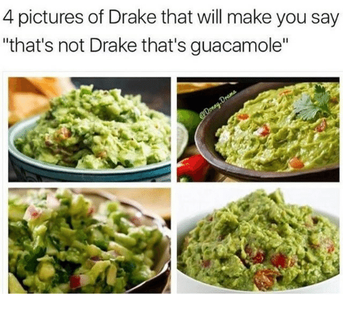 "Drake, Guacamole, and Pictures: 4 pictures of Drake that will make you say  ""that's not Drake that's guacamole"""