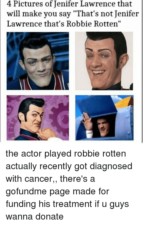 "Memes, Cancer, and 🤖: 4 Pictures of Jenifer Lawrence that  will make you say ""That's not Jenifer  Lawrence that's Robbie Rotten"" the actor played robbie rotten actually recently got diagnosed with cancer,, there's a gofundme page made for funding his treatment if u guys wanna donate"