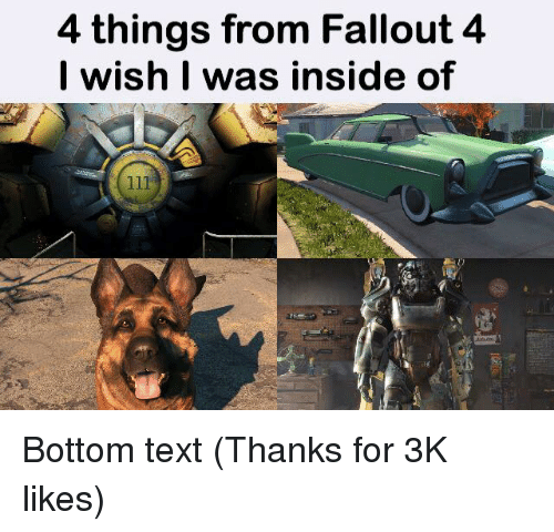 4 things from fallout 4 i wish i was inside 1639119 4 things from fallout 4 i wish i was inside of bottom text thanks