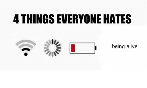 Alive, Dank Memes, and Hateful: 4 THINGSEVERYONE HATES  being alive