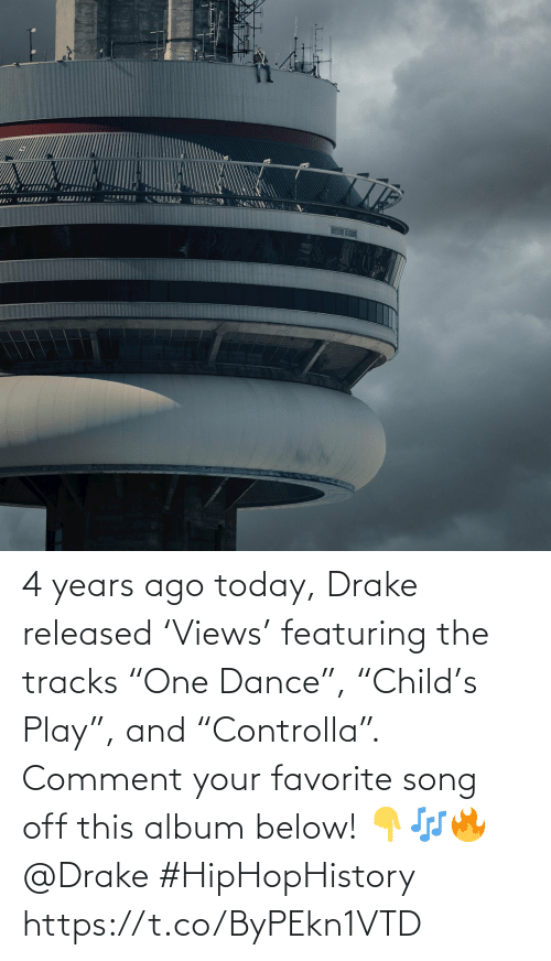 """Drake, Today, and Dance: 4 years ago today, Drake released 'Views' featuring the tracks """"One Dance"""", """"Child's Play"""", and """"Controlla"""". Comment your favorite song off this album below! 👇🎶🔥 @Drake #HipHopHistory https://t.co/ByPEkn1VTD"""