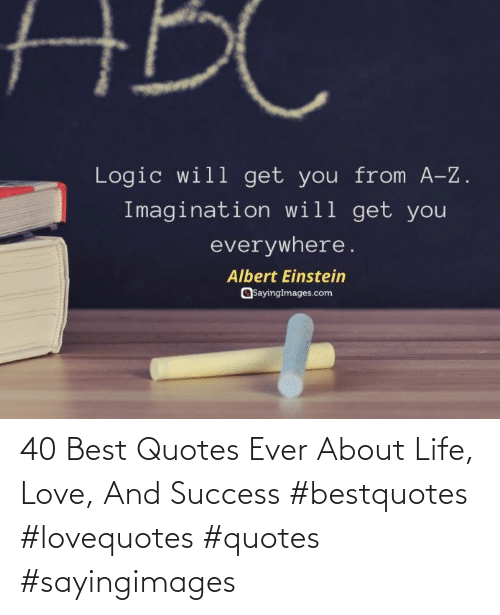 Life, Love, and Best: 40 Best Quotes Ever About Life, Love, And Success #bestquotes #lovequotes #quotes #sayingimages
