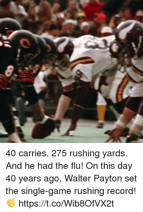 Memes, Game, and Record: 40 carries. 275 rushing yards. And he had the flu!  On this day 40 years ago, Walter Payton set the single-game rushing record! 👏 https://t.co/Wib8OfVX2t