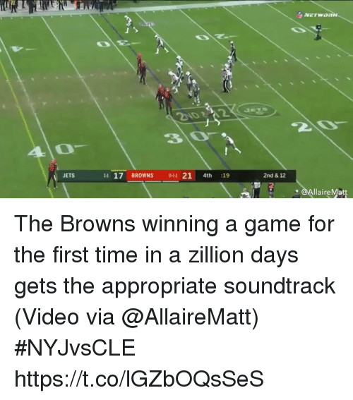 me.me: 40-  JETS  11 17 BROWNS 011 21 4th :19  2nd & 12  @AllaireMatt The Browns winning a game for the first time in a zillion days gets the appropriate soundtrack   (Video via @AllaireMatt) #NYJvsCLE  https://t.co/lGZbOQsSeS