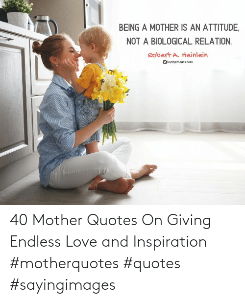 Love, Endless Love, and Quotes: 40 Mother Quotes On Giving Endless Love and Inspiration #motherquotes #quotes #sayingimages