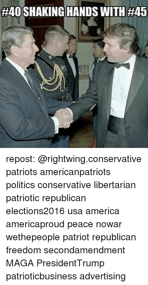 Memes, Patriotic, and Libertarianism:  #40 SHAKING HANDS WITH repost: @rightwing.conservative patriots americanpatriots politics conservative libertarian patriotic republican elections2016 usa america americaproud peace nowar wethepeople patriot republican freedom secondamendment MAGA PresidentTrump patrioticbusiness advertising