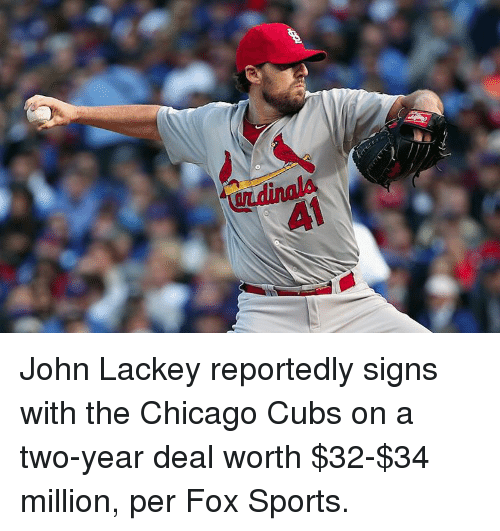 Chicago, Sports, and Chicago Cubs: 41 John Lackey reportedly signs with the Chicago Cubs on a two-year deal worth $32-$34 million, per Fox Sports.