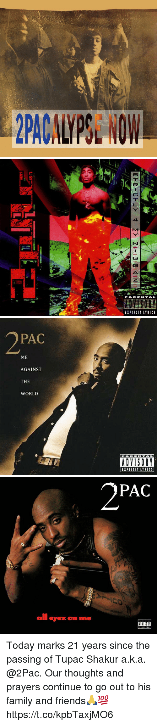 Family, Friends, and Tupac Shakur: 41  PARE N TAL  EXPLICI LYRICS   PAC  ME  AGAINST  THE  WORLD  EXPLICIT LYRICS   PAC  all eyez om me  ADVISORY Today marks 21 years since the passing of Tupac Shakur a.k.a. @2Pac. Our thoughts and prayers continue to go out to his family and friends🙏💯 https://t.co/kpbTaxjMO6