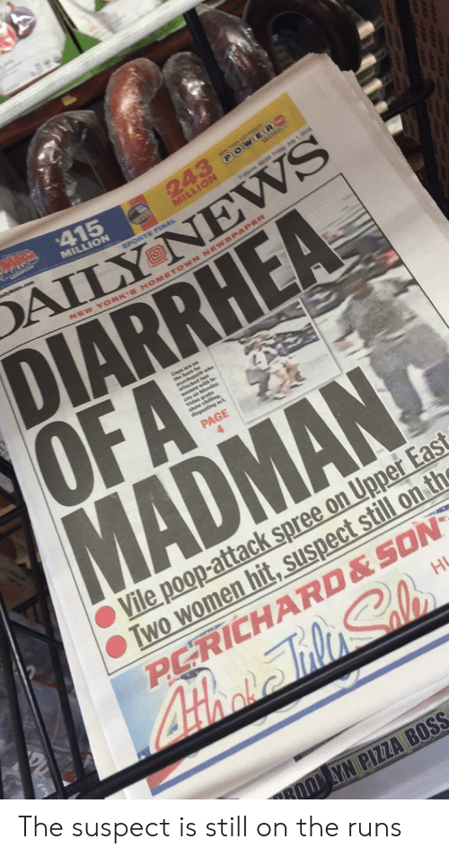 Funny, Poop, and Diarrhea: 415  DIARRHEA  PAGE  Vile poop-attack spree on Upper East  Two women hit, suspect still on  A- The suspect is still on the runs