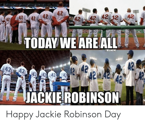 Mlb, Happy, and Jackie Robinson: 42  42 242  42 i 42 42 12 42  42  fiti  TODAY WE ARE ALL  MLBMEME  42  42  ACKIE!ROBINSON Happy Jackie Robinson Day