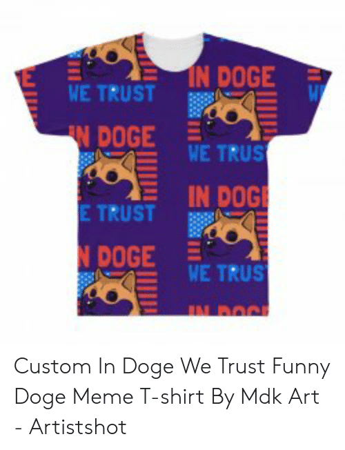 e0fa9e43d Doge, Funny, and Meme: 42 IN DOGE WE TRUST WE TRUS E IN. Custom In Doge We  Trust Funny Doge Meme T-shirt By Mdk Art - Artistshot