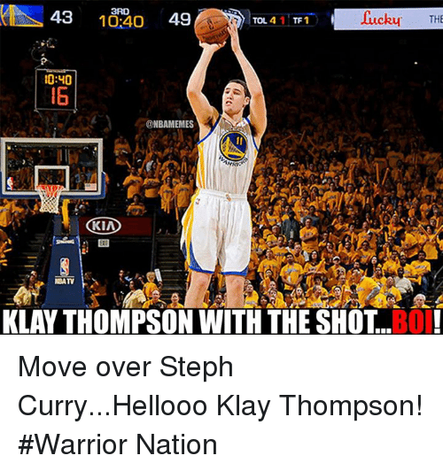 Nba, Kia, and Warrior: 43  Bucky THE  10:4O  TOL, 4  1 TF1  10:40  ONBAMEMES  KIA  MEATY  KLAY THOMPSON WITH THE SHOT BOI! Move over Steph Curry...Hellooo Klay Thompson! #Warrior Nation