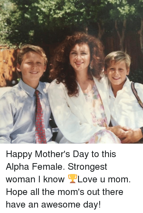 Memes, Moms, and Mother's Day: 44AA Happy Mother's Day to this Alpha Female. Strongest woman I know 🏆Love u mom. Hope all the mom's out there have an awesome day!