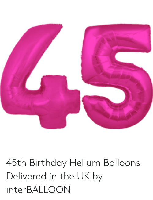 Birthday Helium And Balloons 45 45th Delivered In The UK