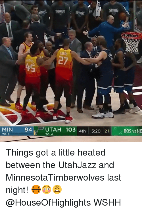 Memes, Wshh, and 🤖: 45  4th 5:20 21  BOS vs HO  TO: 2  TO: 4 Things got a little heated between the UtahJazz and MinnesotaTimberwolves last night! 🏀😳😩 @HouseOfHighlights WSHH