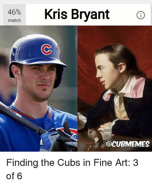Chicago Cubs, Cubs, and Match: 46%  match  Kris Bryant  @CUBMEMES Finding the Cubs in Fine Art: 3 of 6
