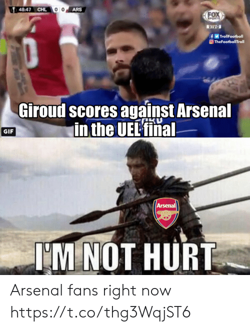 Arsenal, Gif, and Memes: 48:47 CHL  ARS  fTrollFootball  TheFootballTroll  Giroud scores against Arsenal  in the UEL'fina  GIF  Arsenal  IM NOT HURT Arsenal fans right now https://t.co/thg3WqjST6