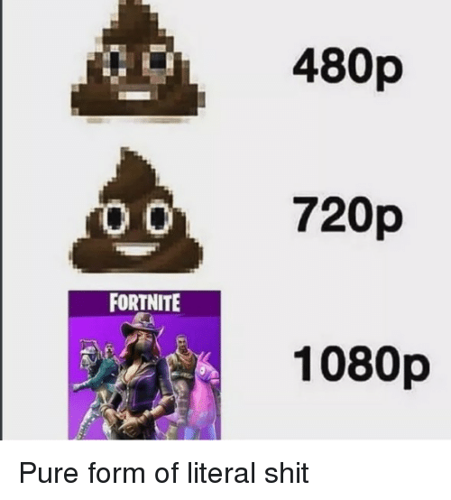 Shit, 1080p, and 720p: 480p  720p  1080p  FORTNITE Pure form of literal shit