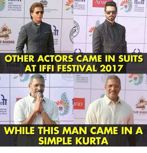 Memes, India, and Suits: 48th  48th  International  Film Festival  of India, Goa  48th  Fim Festival  ot India, Goa  Film Festval  of india,Goa  onal  ival  BANDHU  OTHER ACTORS CAME IN SUITS  AT IFFI FESTIVAL 2017  al  17  IND  tional  estival  a ,Goa  ILM BAND  0  WHILE THIS MAN CAME IN A  SIMPLE KURTA