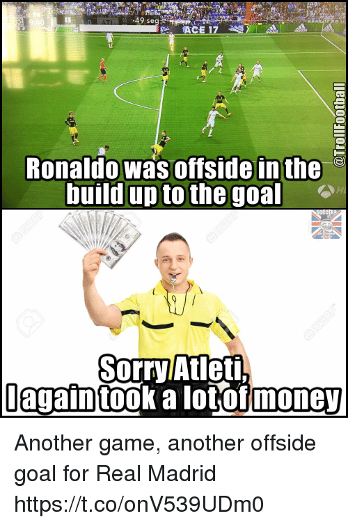 Memes, Money, and Real Madrid: 49 se  Ronaldo was offside inthe  build up to the  goal  SorryAtleti.  Iagain took a lot of money Another game, another offside goal for Real Madrid https://t.co/onV539UDm0