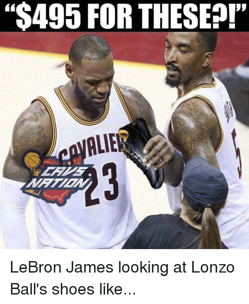"""LeBron James, Memes, and Shoes: """"$495 FOR THESE?!""""  ALER LeBron James looking at Lonzo Ball's shoes like..."""