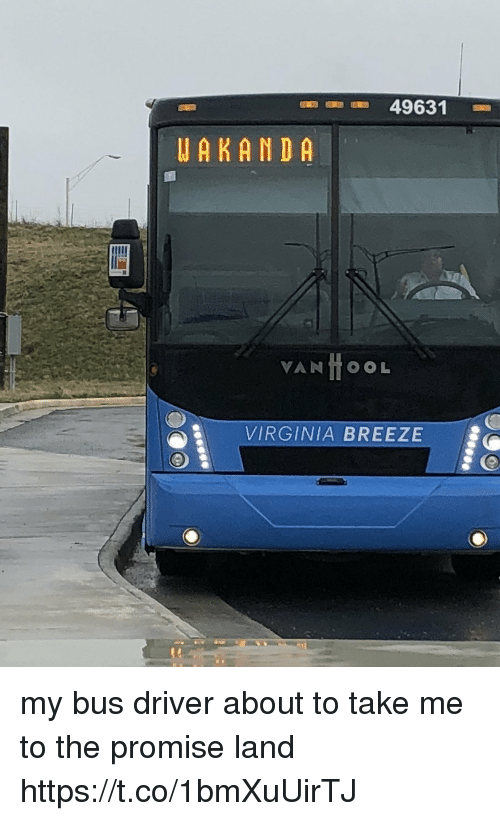 "Funny, Virginia, and Driver: 49631  -""-  AKANDA  VIRGINIA BREEZE my bus driver about to take me to the promise land https://t.co/1bmXuUirTJ"
