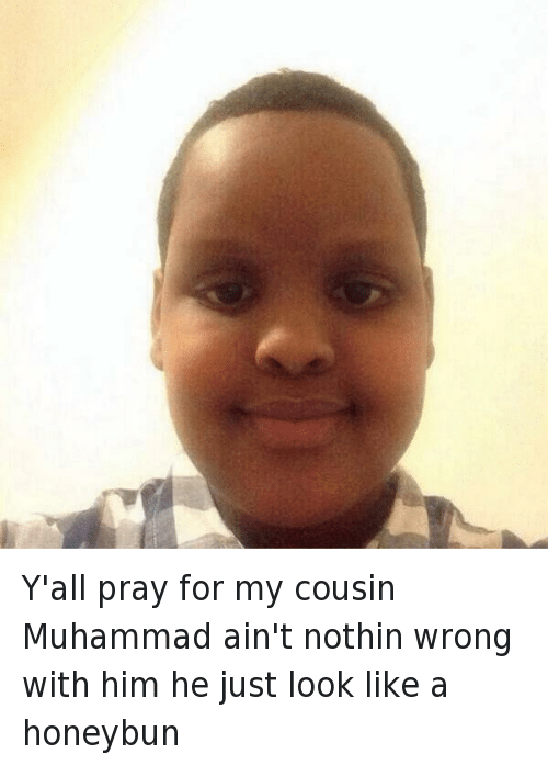 Doppelganger, Food, and Funny: Y'all pray for my cousin Muhammad ain't nothin wrong with him he just look like a honeybun