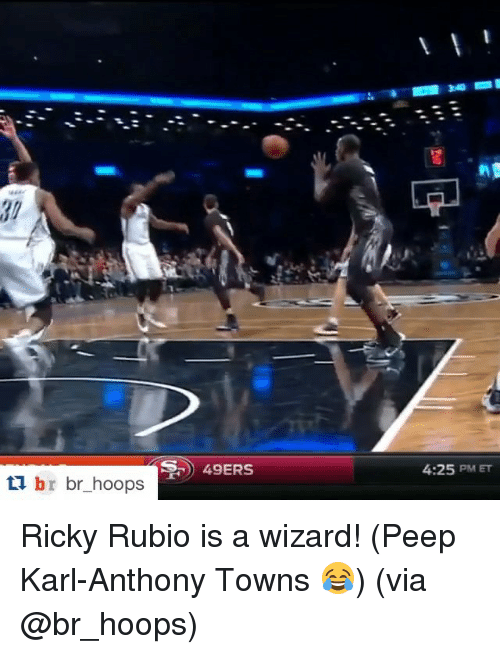 Sports, Karl-Anthony Towns, and Wizards: 49ERS  br br hoops  4:25 PM ET Ricky Rubio is a wizard! (Peep Karl-Anthony Towns 😂) (via @br_hoops)