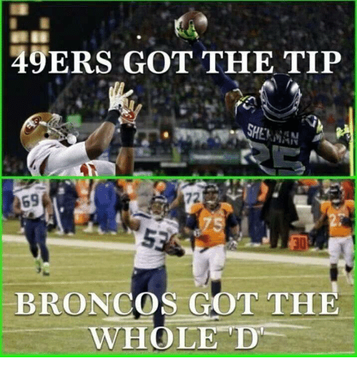 San Francisco 49ers, Memes, and Broncos: 49ERS GOT THE TIP  SHE MAN  BRONCOS GOT THE  WHOLE D