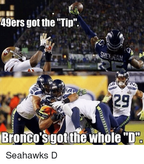 "Memes, Broncos, and Sherman: 49ers got the ""Tip"".  SHERMAN  29  Bronco Sigot the whole D Seahawks D"
