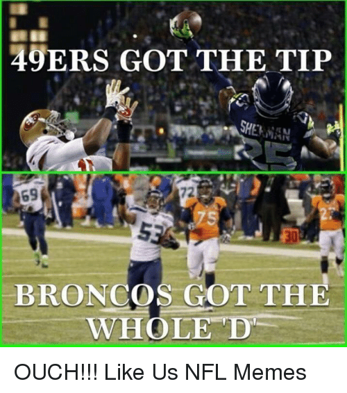 San Francisco 49ers, Memes, and Nfl: 49ERS GOT THE TIP  SHERMAN  469  BRONCOS GOT THE  WHOLE D OUCH!!!  Like Us NFL Memes