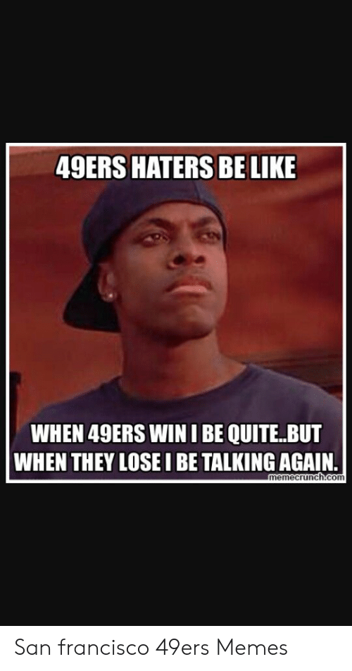 49ers Haters Be Like When 49ers Win Ibe Quite But When They