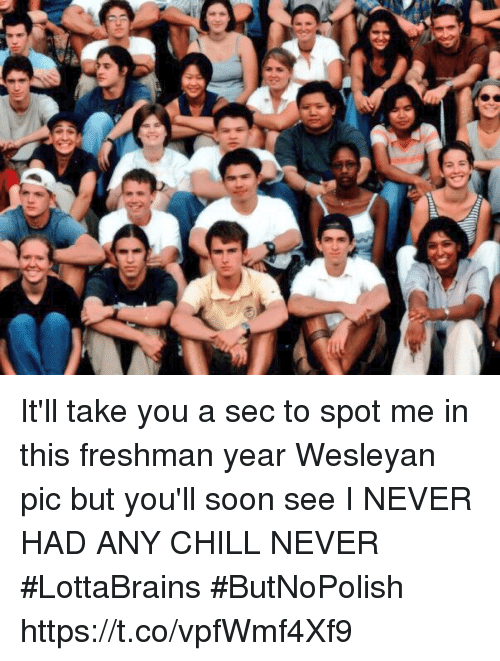 Chill, Memes, and Soon...: 4b It'll take you a sec to spot me in this freshman year Wesleyan pic but you'll soon see I NEVER HAD ANY CHILL NEVER #LottaBrains #ButNoPolish https://t.co/vpfWmf4Xf9