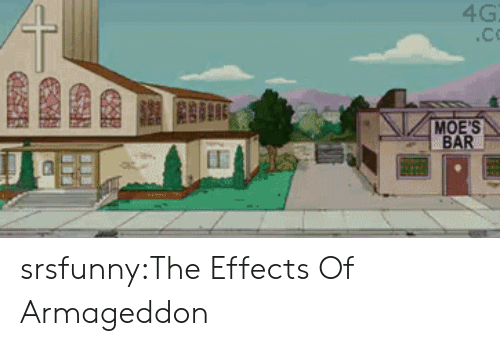 Tumblr, Blog, and Http: 4G  .Co  MOE'S  BAR srsfunny:The Effects Of Armageddon