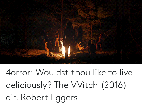Tumblr, Blog, and Live: 4orror:   Wouldst thou like to live deliciously?     The VVitch (2016) dir. Robert Eggers