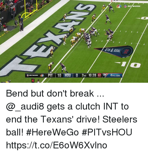Memes, Break, and Drive: 4TH&GOAL  4TH&GOAL  sp pit : 10 HOU: 0 2ND 10:28 02 Bend but don't break ... @_audi8 gets a clutch INT to end the Texans' drive! Steelers ball! #HereWeGo  #PITvsHOU https://t.co/E6oW6Xvlno